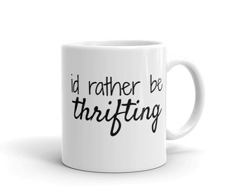 Thrifting Shirt Thrift Store Thrifter Thrift Shop Picker Love to Thrift Id Rather Be Thrifting Coffee Mug