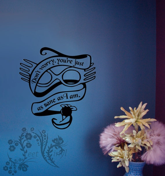 Don U0026 39 T Worry You U0026 39 Re Just As Sane As I Am  Wall Decal