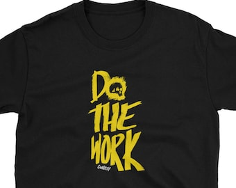 Inspirational T-shirt for hard workers. This shirt calls you out on your BS | Do The Work... or go home!