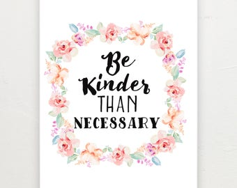 Be kinder than necessary print.