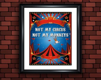 Quotes, Inspirational Sayings, Wall Art, Not My Circus, Not My Monkeys, Printable, Instant Download - TFD8