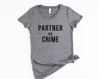 Partner in Crime Shirt | Bestie shirts, bff shirts, Trouble Makers, Best friends