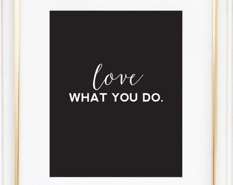 PRINTABLE, Love what you do Quote Art Print, Motivating, Bedroom Poster, Home and Living, Office, Home Decor, Home and Living