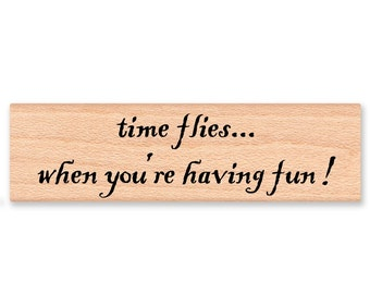 TIME FLIES... when you're having fun ! - wood mounted rubber stamp (mcrs 06-04)