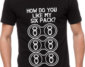 How Do You Like My Six Pack? Beer Funny t-shirt