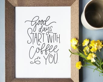 Good days, coffee and you, romantic, coffee lovers, handlettered, typography, handlettered, digital download, printable