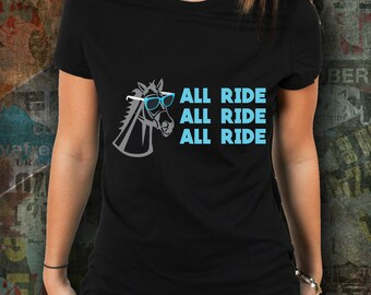 All Ride Horse Shirt / womens horse riding tshirt / equestrian clothing / equestrian gifts / horse gifts / dressage / horse clothing