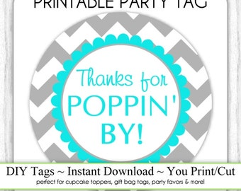 Instant Download - Gray Chevron and Teal Thanks for Poppin By, Baby Shower Printable Party Tag, Cupcake Topper, DIY, You Print, You Cut