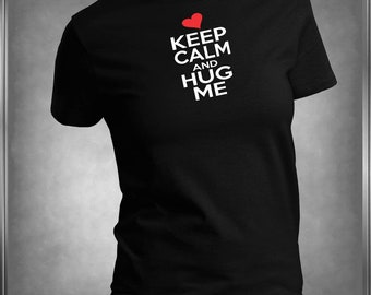 Keep Calm & Hug Me T-Shirt Personalize the Colors, All Sizes Infant 6 mos to Adult 6-XL