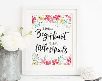 It Takes A Big Heart to Shape Little Minds Printable Art Teacher Appreciation Watercolor Flowers Teacher Gift Print School Classroom Decor
