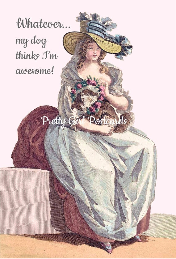 "Marie Antoinette Witty Dog Quote Greeting Post Card ""Whatever... My Dog Thinks I'm Awesome!"" Pretty Girl Postcards Dog Treats Puppy Puppies"