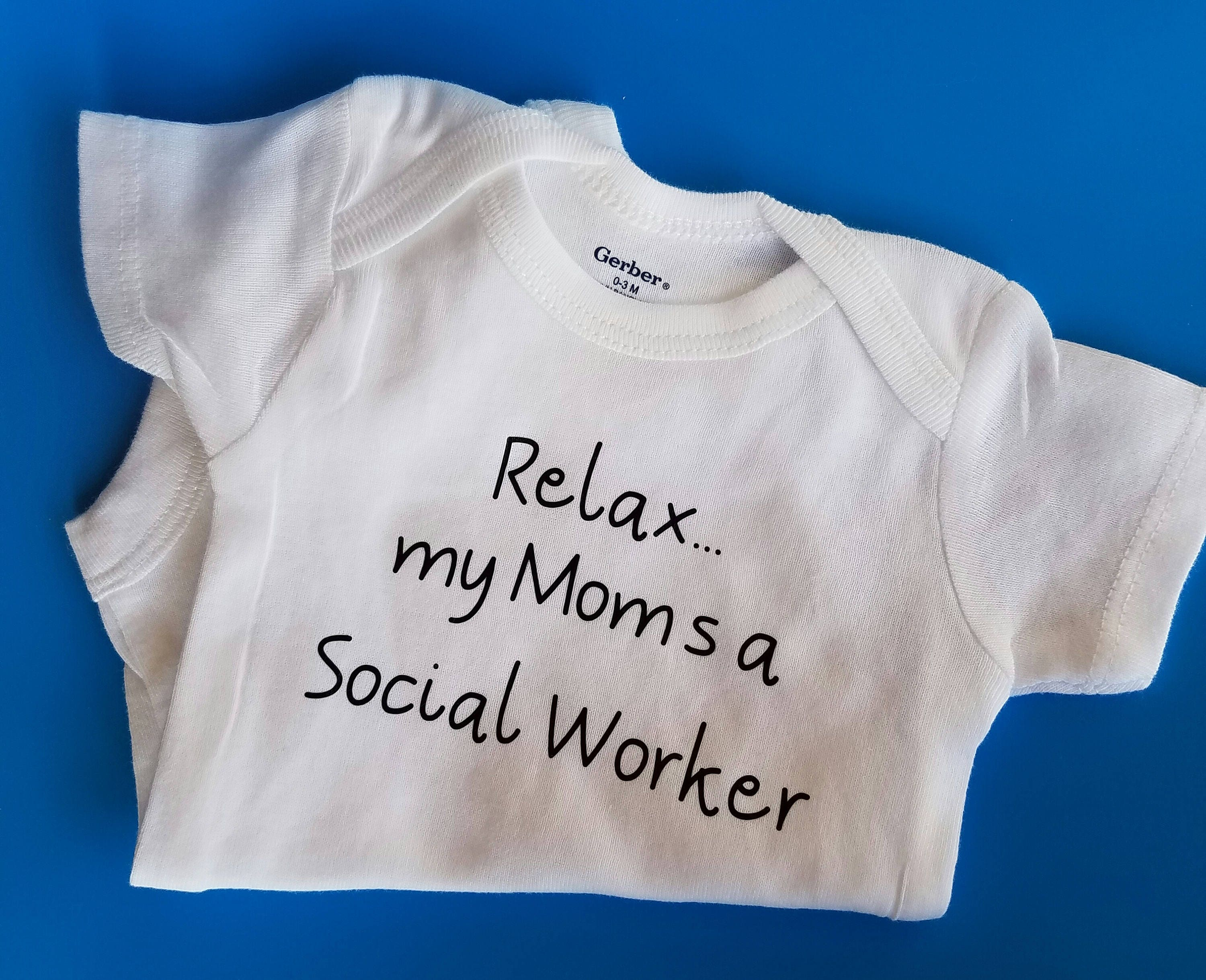 Relax My Mom s A Social Worker Social Worker Baby Future