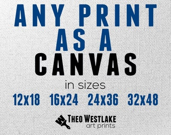 Any Print as a Canvas, Premium Gallery Wrap, Ready to Hang, 12x18, 16x24, 24x36, 32x48, large canvas print
