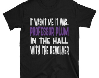 It Wasn't Me, It Was... Professor Plum In The Hall With The Revolver Tshirt, Clue Board Game Shirt, Board Game Geek Gift, Clue Shirt