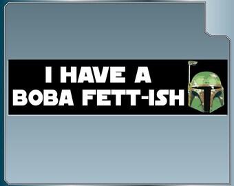 I have a Boba Fett-ish Funny Star Wars bumper sticker