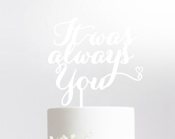 it was always you with heart, wedding cake topper, custom cake topper, cake topper, birthday cake topper, wedding cake toppers,french