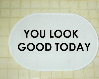 You Look Good Today - Bath Mat, Bedroom Mat