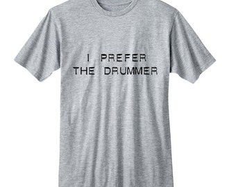 I Prefer The Drummer, Ashton Irwin, 5SOS Band Shirt, 5 Seconds of Summer T-Shirt, Fangirl Shirt Black Grey White Unisex Ladies Junior Tshirt