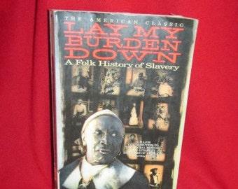 Lay My Burden Down, A Folk History of Slavery, Ed. by B.A. Botkin