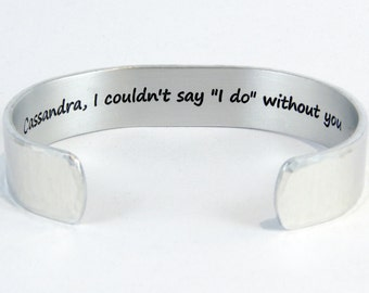 """Maid of Honor / Matron of Honor / Bridesmaid Gift -  Personalized, I couldn't say """"I Do"""" without you - 1/2"""" hidden message cuff bracelet"""