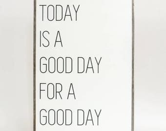 Today is a Good Day for a Good Day Sign ∆ large ∆ wooden signs ∆  good day quotes ∆ handmade signs for home ∆ Today is a Good Day