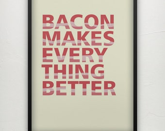 Bacon Makes Every Thing Better - Print  - Motivational poster