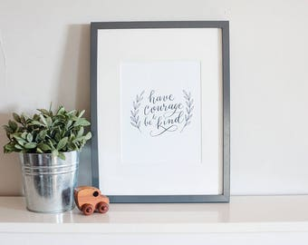 Have Courage And Be Kind |  calligraphy art print, wall decor, modern calligraphy print, hand lettered art