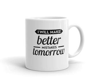 I Will Make Better Mistakes Tomorrow Funny Mug
