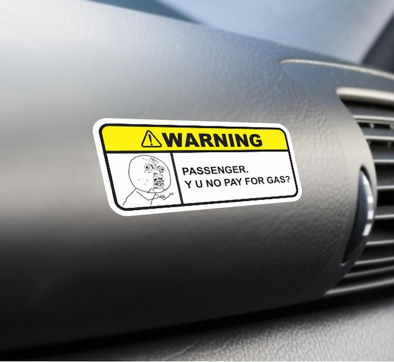 Passenger y u no pay for gas funny bumper sticker label vinyl