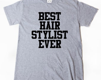 Best Hair Stylist Ever T-shirt Cosmetologist Cosmetology Funny Tee Shirt