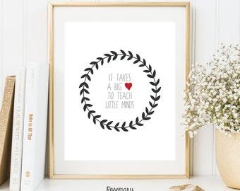 Teacher Appreciation Gift, It takes a big heart to teach little minds, 8x10 Printable
