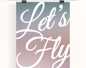 Let's fly - blue to pink ombre inspirational poster - motivational print - typography poster - nursery print - home wall art - housewarming