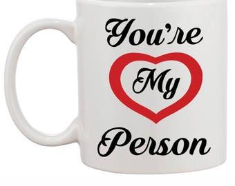 You're My Person mug. Valentine's Gift idea Coffee Mug,11.OZ Mug, Ceramic Coffee Mug  Best Friend Gift - Dishwasher safe