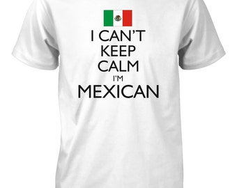 I Can't Keep Calm I'm Mexican Funny T-Shirt for Men Mexico Flag Pride Tee