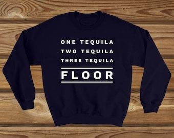 One tequila two tequila three tequila floor funny Sweatshirt