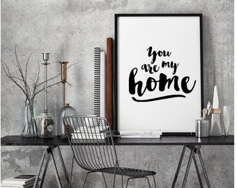 You are my Home, Decor Wall Art Print, Typography Poster, Home Print, Home Sign, Black and White Home Poster, Home Wall Art