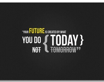 Your Future is created by what yo do today not tomorrow inspirational quotes poster cute 77x56cm or any size you want