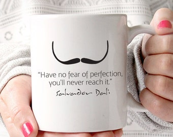 Have No Fear of Perfection, You'll Never Reach It. Salvador Dali Coffee Mug