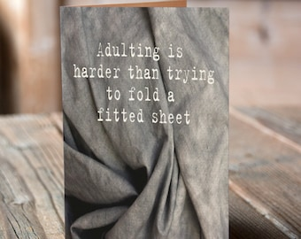 Adulting is harder than trying to fold a fitted sheet.
