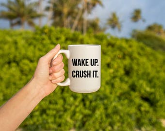 "Motivational Quote Coffee Mug • ""Wake Up. Crush It."" • Inspirational Mug • Motivational Mug • Custom Mug"