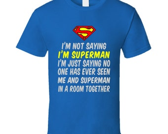I'm Not Saying I'm Superman T Shirt Funny Superman Tee shirt gift for him