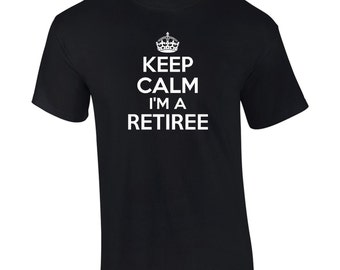 Keep Calm I'm A Retiree T-Shirt Funny Retirement Retired Mens Ladies Womens Kids Big And & Tall