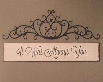 It Was Always You  ~  beautiful handpainted wood sign wall decor, perfect for a bedroom
