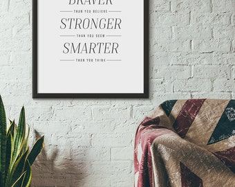 You Are Braver Than You Believe, Wall Art, A2, A3, A4, 8x10, Instant Download, Printable, Digital Download, Decor, Modern, Smart, Strong