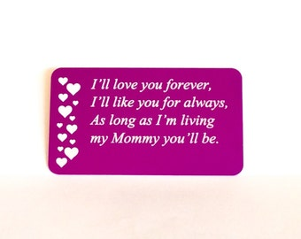 "Mother's Day Gift ""I'll love you forever, I'll like you for always, As long as I'm living, my mommy you'll be."" Custom Engraved Wallet Card"