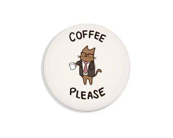 Coffee Please Cat Pin Back Button Cute Magnet Cute Gift for Coffee Drinker Gift for Him Coffee Magnet Cute Pins