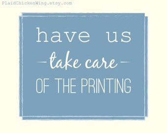 Have us print your order - Purchase this along with the listing you would like us to print.