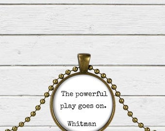 The powerful play goes on, Walt Whitman, Inspirational, Necklace, Poetry lovers, Whitman quote, Leaves of grass, Dead poets society