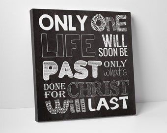 Wall Art, Only One Life Will Soon Be Past