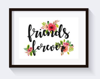 Friends forever print, friends quote, watercolor flowers print, friendship quote print, best friend gift, instant download